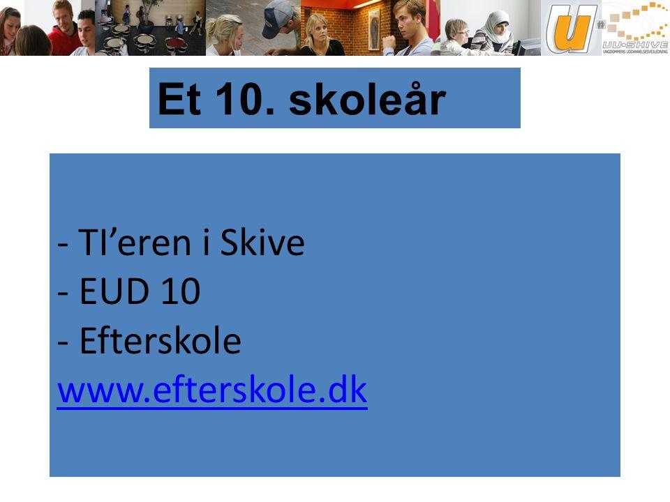 - TI'eren i Skive - EUD 10 - Efterskole www.efterskole.dk www.efterskole.dk Et 10. skoleår