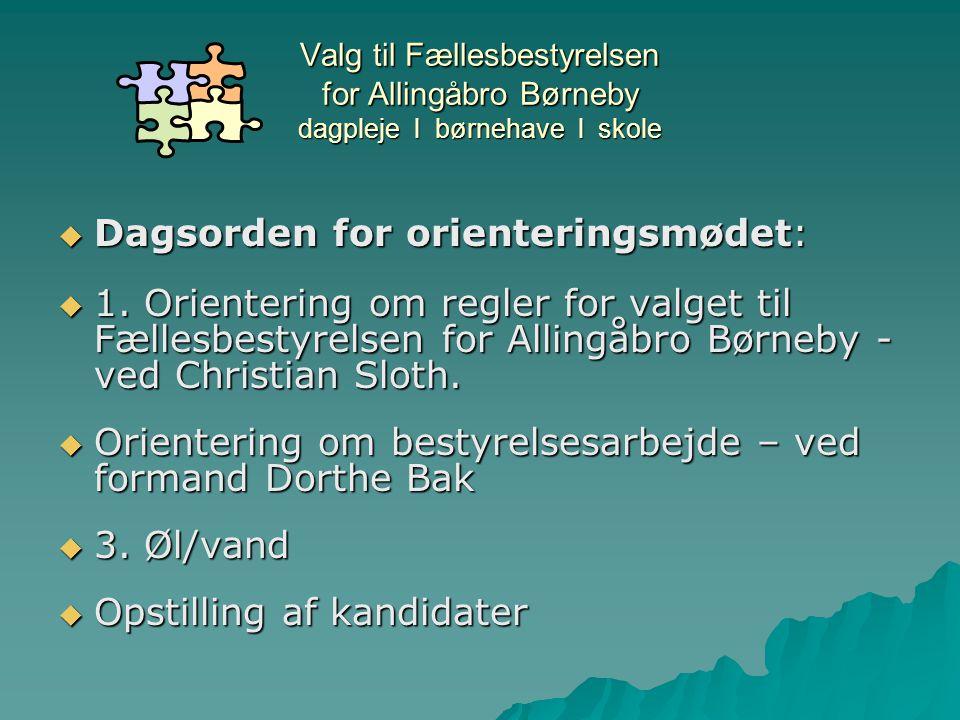 Valg til Fællesbestyrelsen for Allingåbro Børneby dagpleje l børnehave l skole  Dagsorden for orienteringsmødet:  1.