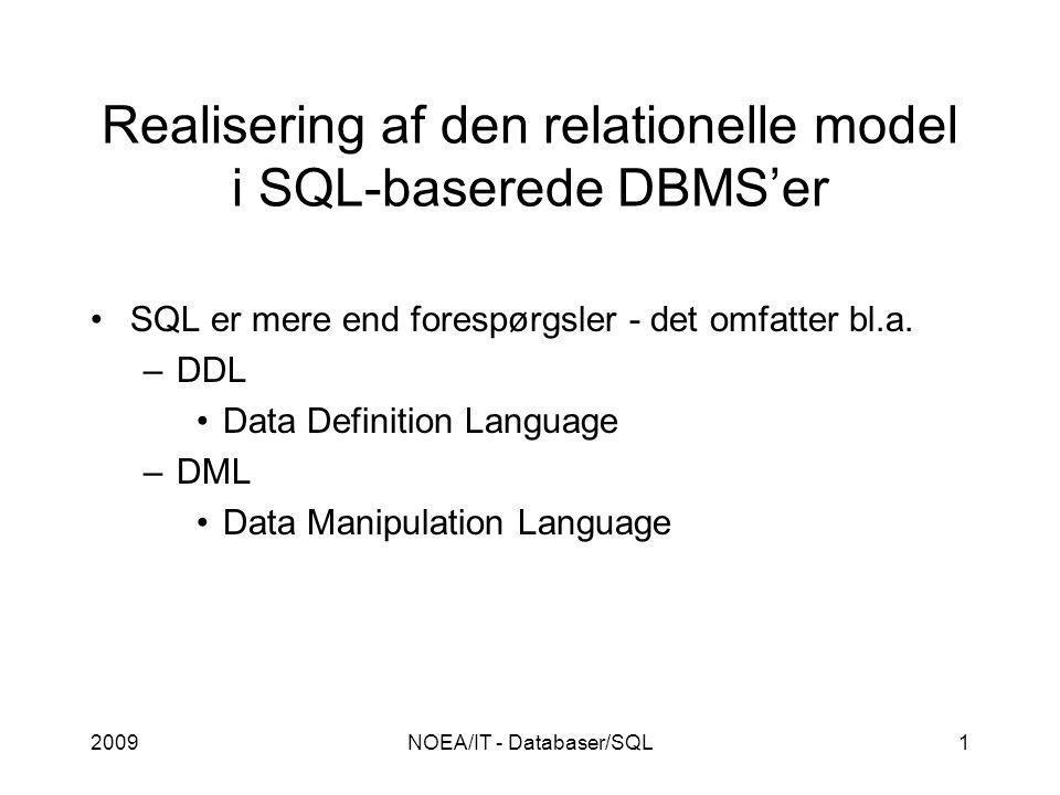 2009NOEA/IT - Databaser/SQL1 Realisering af den relationelle model i SQL-baserede DBMS'er SQL er mere end forespørgsler - det omfatter bl.a.