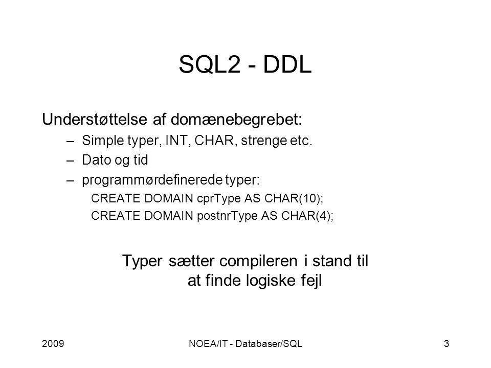 2009NOEA/IT - Databaser/SQL3 SQL2 - DDL Understøttelse af domænebegrebet: –Simple typer, INT, CHAR, strenge etc.