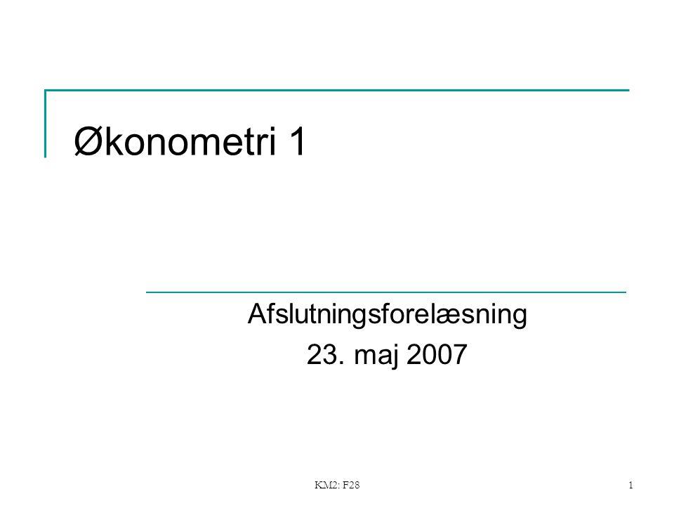 KM2: F281 Økonometri 1 Afslutningsforelæsning 23. maj 2007