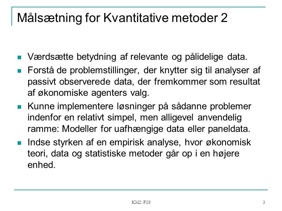 KM2: F28 3 Målsætning for Kvantitative metoder 2 Værdsætte betydning af relevante og pålidelige data.