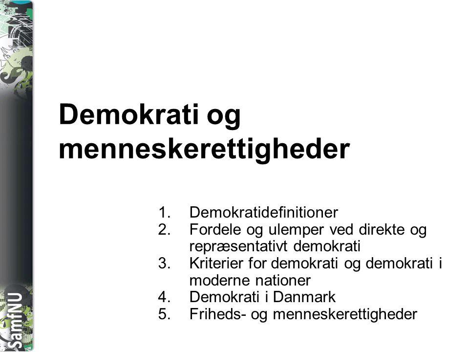 SAMFNU Demokrati og menneskerettigheder 1.Demokratidefinitioner 2.Fordele og ulemper ved direkte og repræsentativt demokrati 3.Kriterier for demokrati og demokrati i moderne nationer 4.Demokrati i Danmark 5.Friheds- og menneskerettigheder