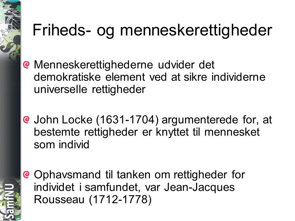 SAMFNU Friheds- og menneskerettigheder Menneskerettighederne udvider det demokratiske element ved at sikre individerne universelle rettigheder John Locke (1631-1704) argumenterede for, at bestemte rettigheder er knyttet til mennesket som individ Ophavsmand til tanken om rettigheder for individet i samfundet, var Jean-Jacques Rousseau (1712-1778)