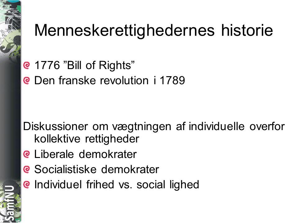 SAMFNU Menneskerettighedernes historie 1776 Bill of Rights Den franske revolution i 1789 Diskussioner om vægtningen af individuelle overfor kollektive rettigheder Liberale demokrater Socialistiske demokrater Individuel frihed vs.