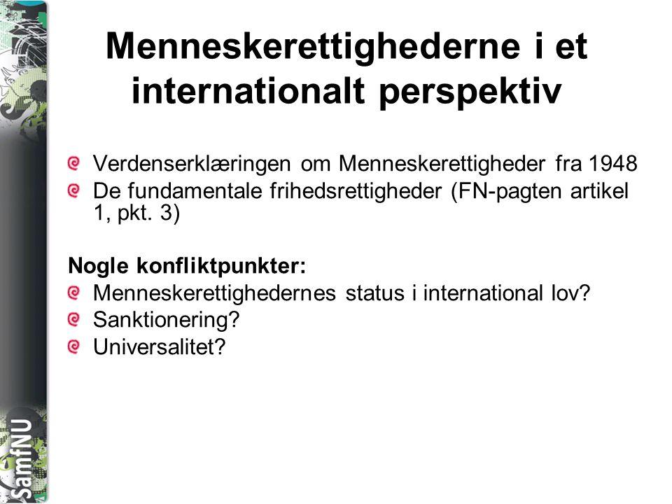SAMFNU Menneskerettighederne i et internationalt perspektiv Verdenserklæringen om Menneskerettigheder fra 1948 De fundamentale frihedsrettigheder (FN-pagten artikel 1, pkt.