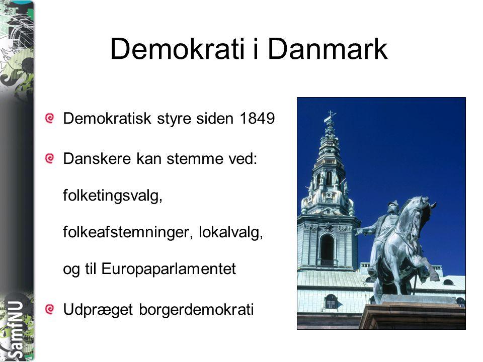 SAMFNU Demokrati i Danmark Demokratisk styre siden 1849 Danskere kan stemme ved: folketingsvalg, folkeafstemninger, lokalvalg, og til Europaparlamentet Udpræget borgerdemokrati
