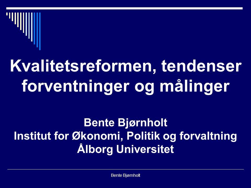 Bente Bjørnholt Kvalitetsreformen, tendenser forventninger og målinger Bente Bjørnholt Institut for Økonomi, Politik og forvaltning Ålborg Universitet