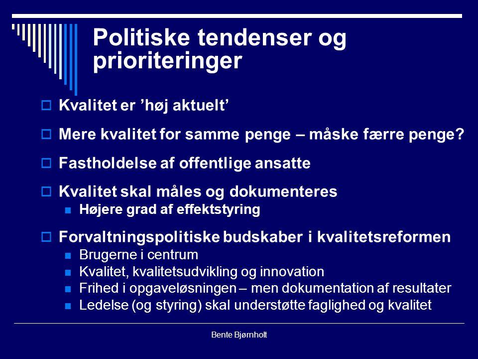 Bente Bjørnholt Politiske tendenser og prioriteringer  Kvalitet er 'høj aktuelt'  Mere kvalitet for samme penge – måske færre penge.