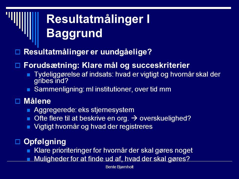 Bente Bjørnholt Resultatmålinger I Baggrund  Resultatmålinger er uundgåelige.