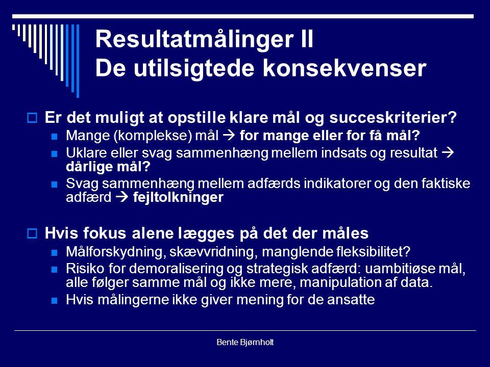 Bente Bjørnholt Resultatmålinger II De utilsigtede konsekvenser  Er det muligt at opstille klare mål og succeskriterier.