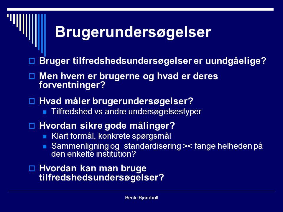 Bente Bjørnholt Brugerundersøgelser  Bruger tilfredshedsundersøgelser er uundgåelige.