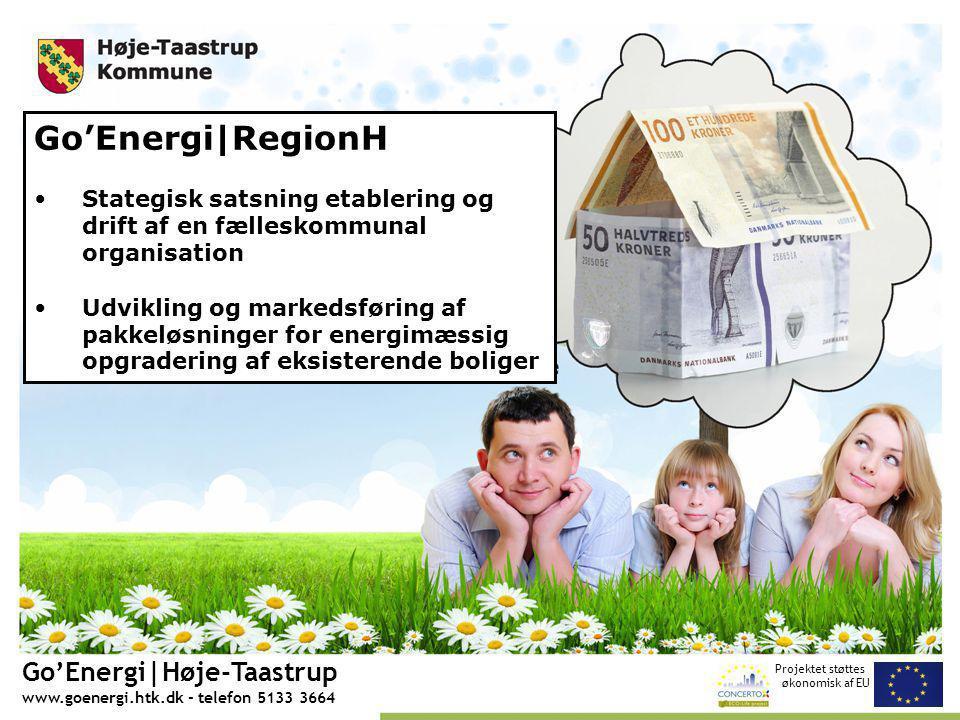 Projektet støttes økonomisk af EU Go'Energi|Høje-Taastrup www.goenergi.htk.dk - telefon 5133 3664 Go'Energi|RegionH Stategisk satsning etablering og drift af en fælleskommunal organisation Udvikling og markedsføring af pakkeløsninger for energimæssig opgradering af eksisterende boliger