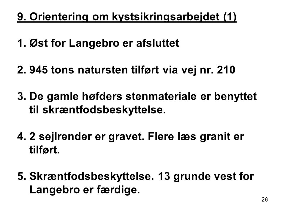 9. Orientering om kystsikringsarbejdet (1) 1. Øst for Langebro er afsluttet 2.