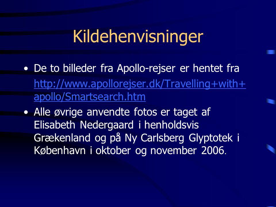 Kildehenvisninger De to billeder fra Apollo-rejser er hentet fra http://www.apollorejser.dk/Travelling+with+ apollo/Smartsearch.htm Alle øvrige anvendte fotos er taget af Elisabeth Nedergaard i henholdsvis Grækenland og på Ny Carlsberg Glyptotek i København i oktober og november 2006.
