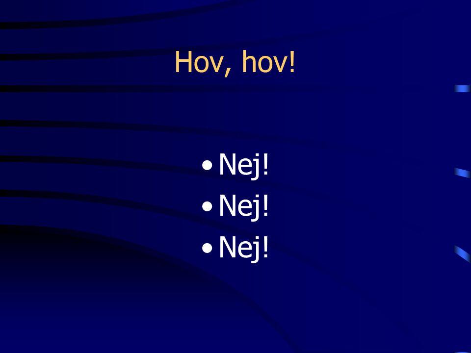 Hov, hov! Nej!
