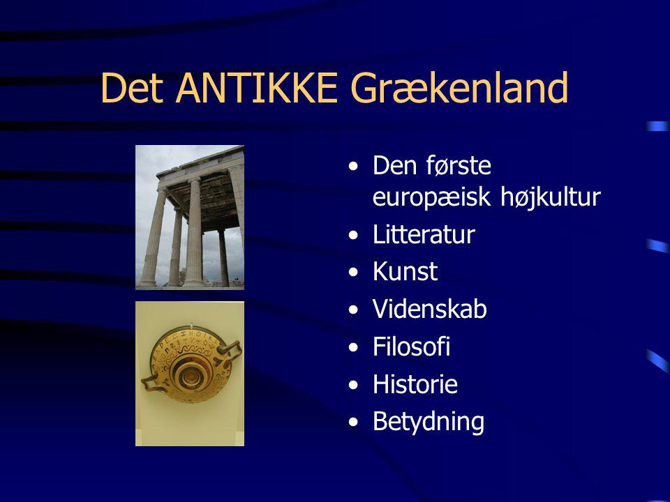 Det ANTIKKE Grækenland Den første europæisk højkultur Litteratur Kunst Videnskab Filosofi Historie Betydning