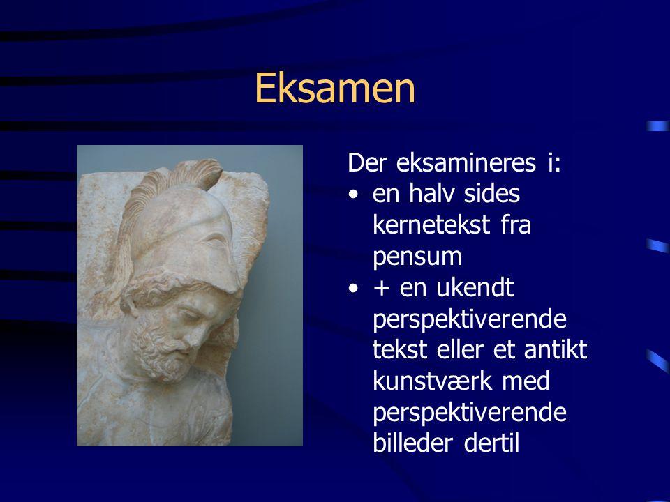 Eksamen Der eksamineres i: en halv sides kernetekst fra pensum + en ukendt perspektiverende tekst eller et antikt kunstværk med perspektiverende billeder dertil