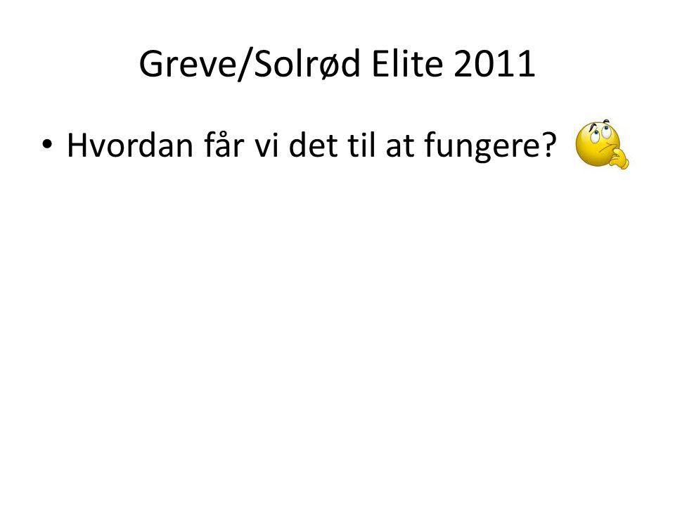 Greve/Solrød Elite 2011 Hvordan får vi det til at fungere