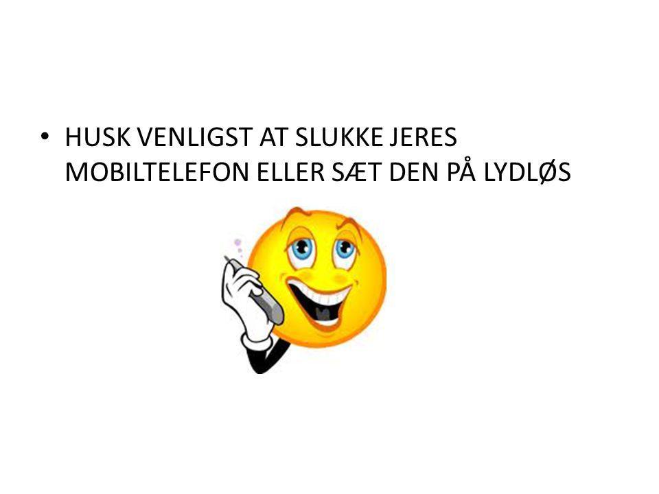 HUSK VENLIGST AT SLUKKE JERES MOBILTELEFON ELLER SÆT DEN PÅ LYDLØS