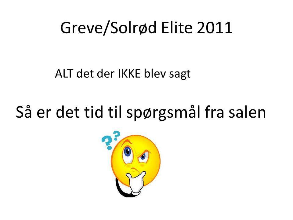Greve/Solrød Elite 2011 ALT det der IKKE blev sagt Så er det tid til spørgsmål fra salen