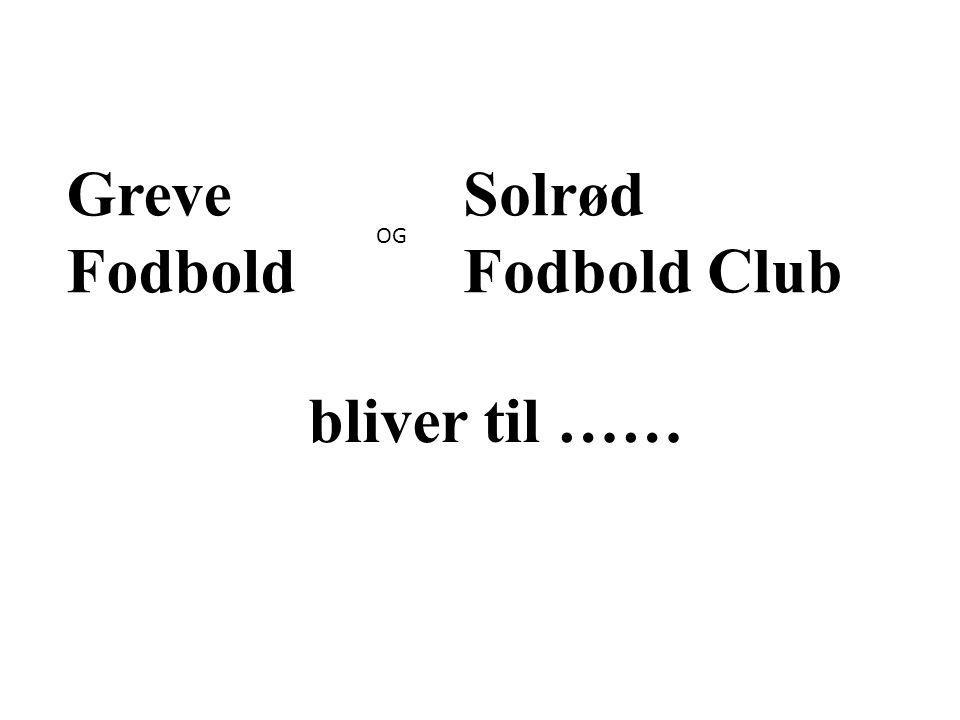 bliver til …… Solrød Fodbold Club OG Greve Fodbold