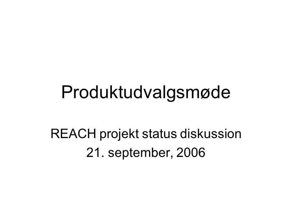 Produktudvalgsmøde REACH projekt status diskussion 21. september, 2006