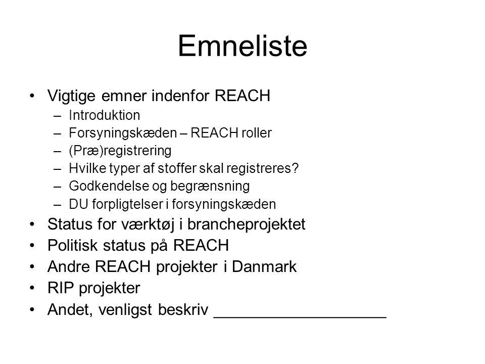 Emneliste Vigtige emner indenfor REACH –Introduktion –Forsyningskæden – REACH roller –(Præ)registrering –Hvilke typer af stoffer skal registreres.