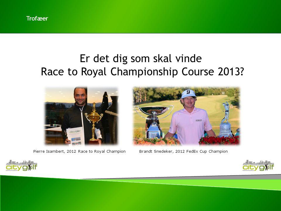 Er det dig som skal vinde Race to Royal Championship Course 2013.