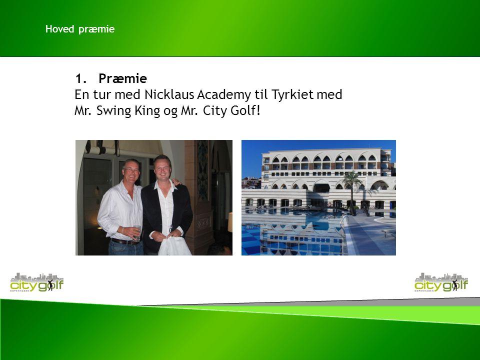 1.Præmie En tur med Nicklaus Academy til Tyrkiet med Mr. Swing King og Mr. City Golf! Hoved præmie