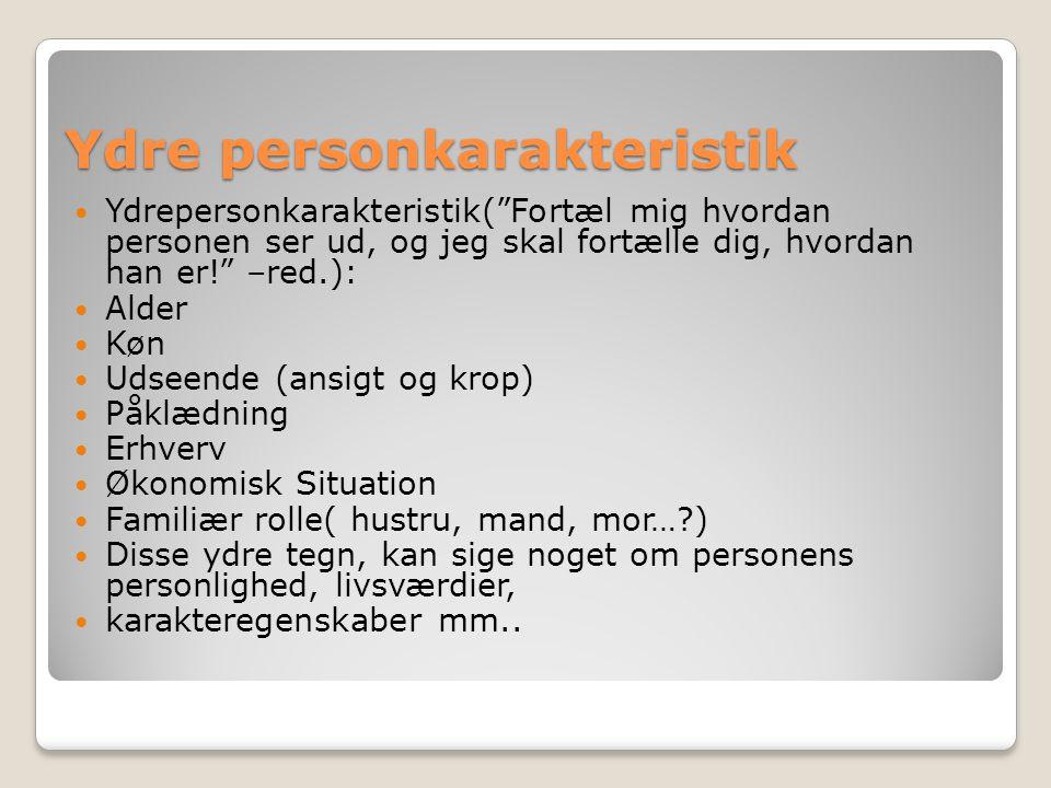 Indre personkarakteristik Indre personkarakteristik, kan sige noget om de mere eller mindre usynlige forhold, der kan sige noget om personens personlighed.