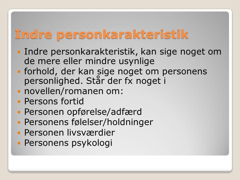 Indre personkarakteristik Indre personkarakteristik, kan sige noget om de mere eller mindre usynlige forhold, der kan sige noget om personens personli