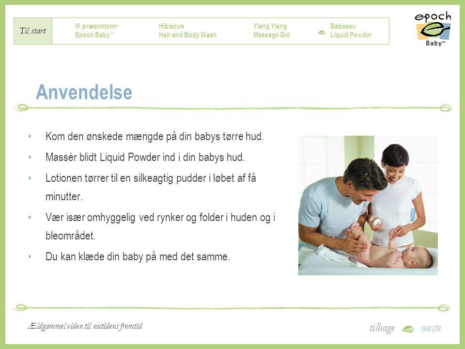 Vi præsenterer Epoch Baby ™ Hibiscus Hair and Body Wash Ylang Massage Gel Babassu Liquid Powder Til start tilbagenæste Ældgammel viden til nutidens fremtid Anvendelse Kom den ønskede mængde på din babys tørre hud.