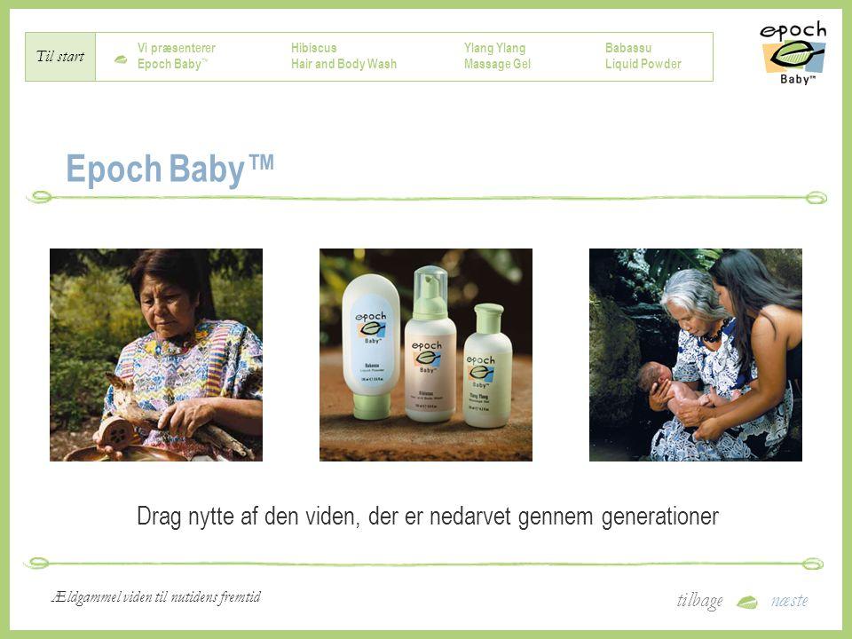 Vi præsenterer Epoch Baby ™ Hibiscus Hair and Body Wash Ylang Massage Gel Babassu Liquid Powder Til start tilbagenæste Ældgammel viden til nutidens fremtid Epoch Baby™ Drag nytte af den viden, der er nedarvet gennem generationer