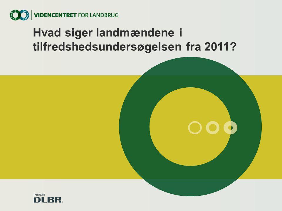 Hvad siger landmændene i tilfredshedsundersøgelsen fra 2011