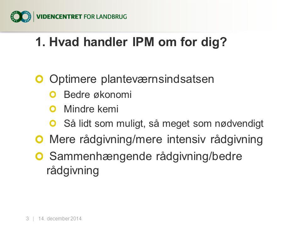 14. december 20143...| 1. Hvad handler IPM om for dig.