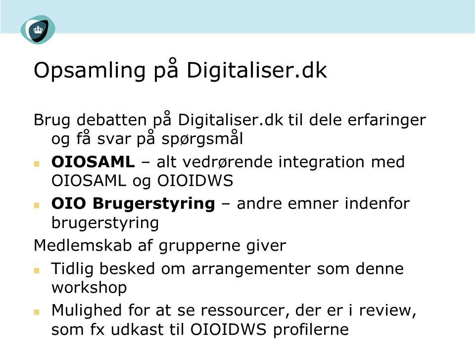 Opsamling på Digitaliser.dk Brug debatten på Digitaliser.dk til dele erfaringer og få svar på spørgsmål OIOSAML – alt vedrørende integration med OIOSAML og OIOIDWS OIO Brugerstyring – andre emner indenfor brugerstyring Medlemskab af grupperne giver Tidlig besked om arrangementer som denne workshop Mulighed for at se ressourcer, der er i review, som fx udkast til OIOIDWS profilerne