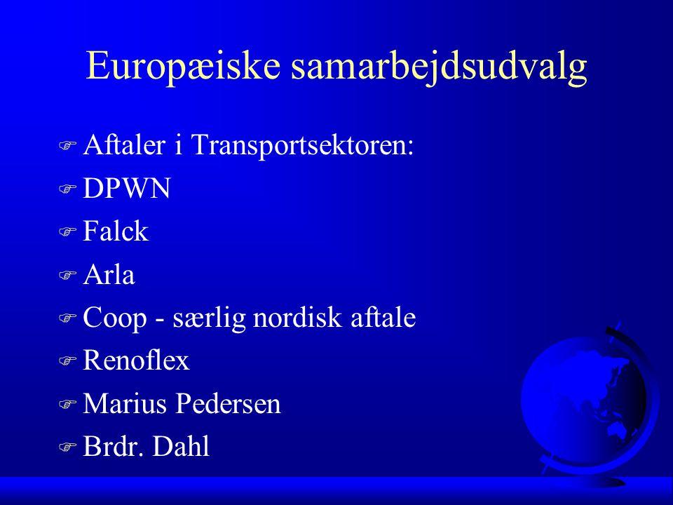 Europæiske samarbejdsudvalg F Aftaler i Transportsektoren: F DPWN F Falck F Arla F Coop - særlig nordisk aftale F Renoflex F Marius Pedersen F Brdr.