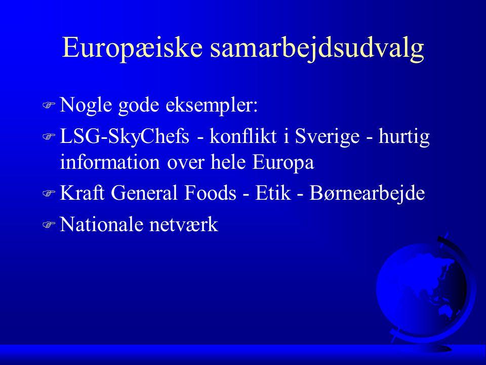 Europæiske samarbejdsudvalg F Nogle gode eksempler: F LSG-SkyChefs - konflikt i Sverige - hurtig information over hele Europa F Kraft General Foods - Etik - Børnearbejde F Nationale netværk