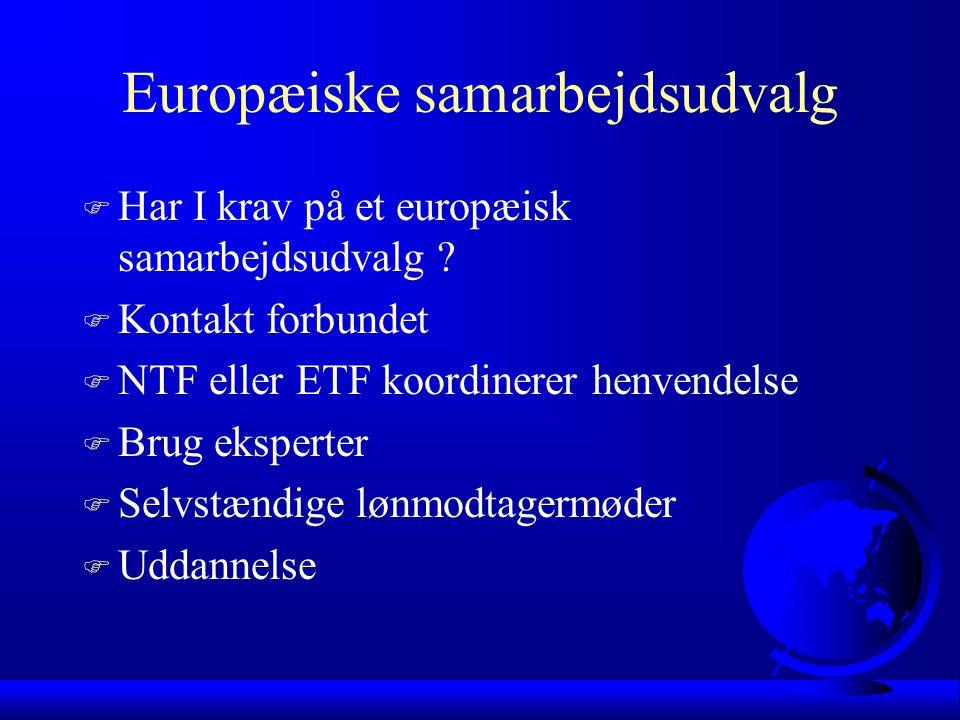 Europæiske samarbejdsudvalg F Har I krav på et europæisk samarbejdsudvalg .