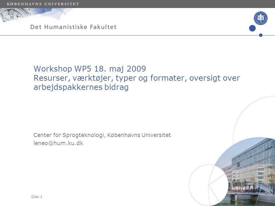 Dias 1 Center for Sprogteknologi, Københavns Universitet leneo@hum.ku.dk Workshop WP5 18.
