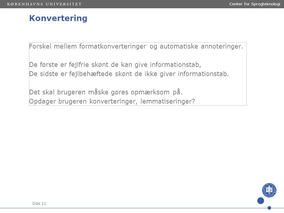 Dias 11 Center for Sprogteknologi Konvertering Forskel mellem formatkonverteringer og automatiske annoteringer.