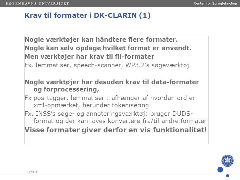 Dias 3 Center for Sprogteknologi Krav til formater i DK-CLARIN (1) Nogle værktøjer kan håndtere flere formater.