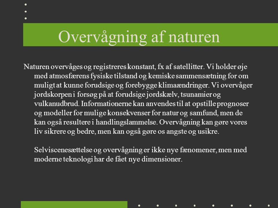 Overvågning af naturen Naturen overvåges og registreres konstant, fx af satellitter.