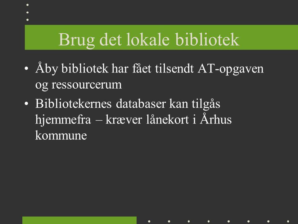 Brug det lokale bibliotek Åby bibliotek har fået tilsendt AT-opgaven og ressourcerum Bibliotekernes databaser kan tilgås hjemmefra – kræver lånekort i Århus kommune
