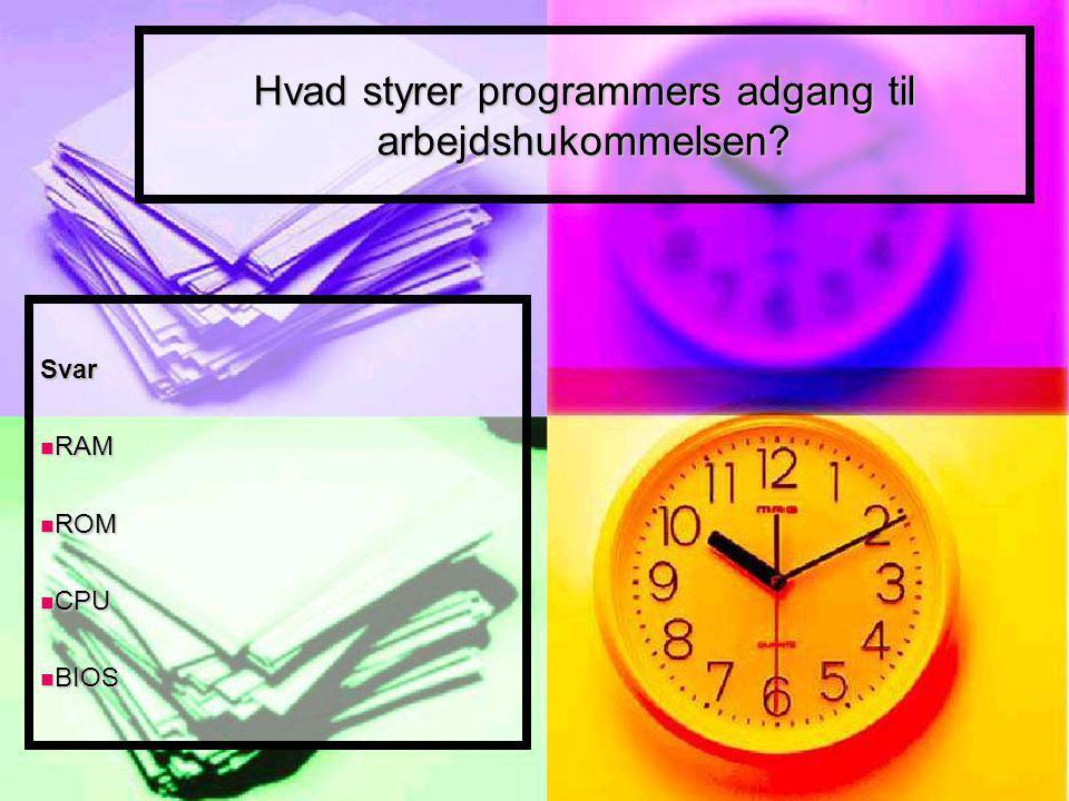 Hvad styrer programmers adgang til arbejdshukommelsen Svar RAM RAM ROM ROM CPU CPU BIOS BIOS