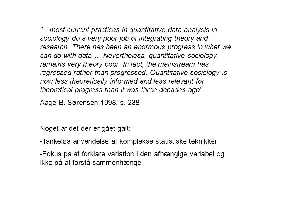 …most current practices in quantitative data analysis in sociology do a very poor job of integrating theory and research.