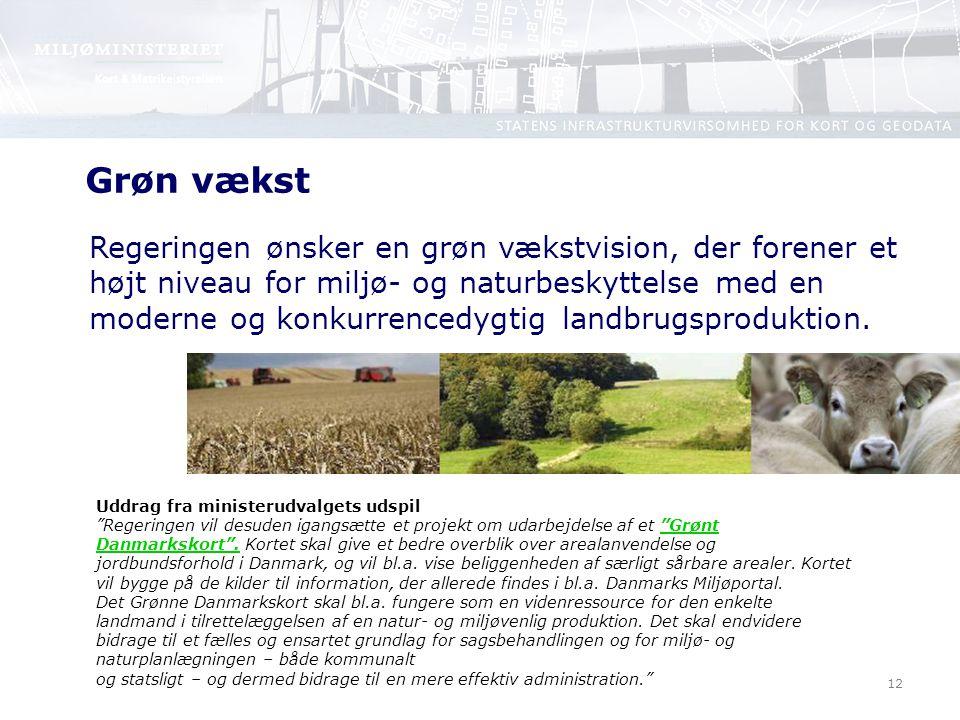12 Regeringen ønsker en grøn vækstvision, der forener et højt niveau for miljø- og naturbeskyttelse med en moderne og konkurrencedygtig landbrugsproduktion.