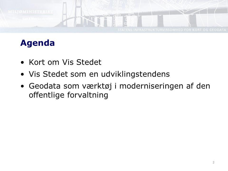 2 Agenda Kort om Vis Stedet Vis Stedet som en udviklingstendens Geodata som værktøj i moderniseringen af den offentlige forvaltning