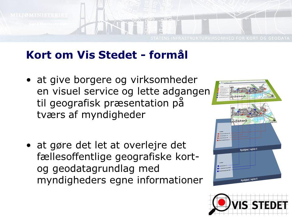 4 Kort om Vis Stedet - formål at give borgere og virksomheder en visuel service og lette adgangen til geografisk præsentation på tværs af myndigheder at gøre det let at overlejre det fællesoffentlige geografiske kort- og geodatagrundlag med myndigheders egne informationer